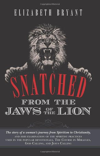 9781490300269: Snatched From the Jaws of the Lion: The story of a woman's journey from Spiritism to Christianity, and her examination of the spiritist practices used ... in Miracles, God Calling, and Jesus Calling