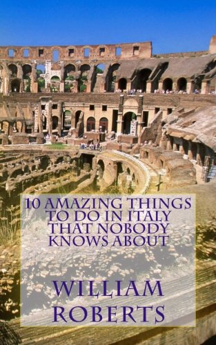 10 Amazing Things to Do in Italy That Nobody Knows About: Mr. William Roberts