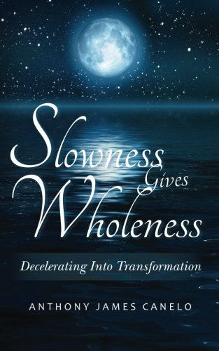 9781490302195: Slowness Gives Wholeness: Decelerating Into Transformation (Holistic Healing Pyramid Series) (Volume 2)