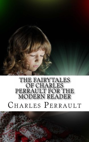 The Fairytales of Charles Perrault for the Modern Reader (9781490303499) by Perrault, Charles; KidLit-o