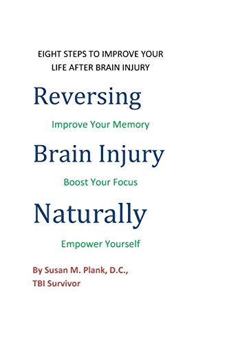 9781490306711: Reversing Brain Injury Naturally: Eight Steps To Improve Your Life After Brain Injury