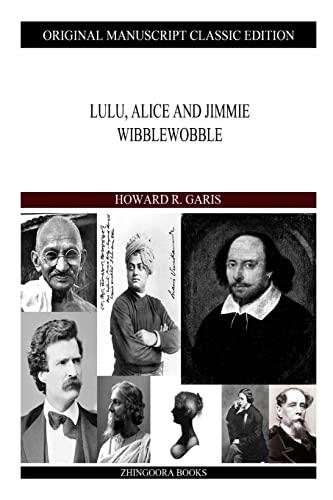 Lulu, Alice and Jimmie Wibblewobble: Garis, Howard R.
