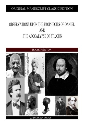 Observations Upon the Prophecies of Daniel, and: Sir Isaac Newton
