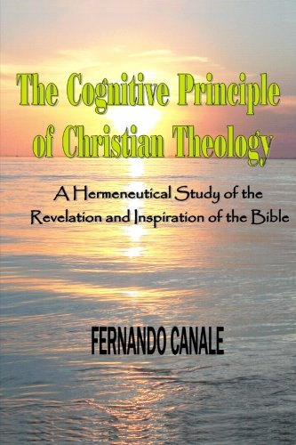 The Cognitive Principle of CHRISTIAN THEOLOGY: An Hermeneutical Study of the Revelation and ...