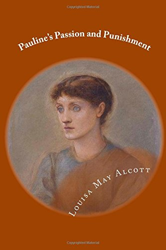 Pauline's Passion and Punishment (9781490315003) by Alcott, Louisa May