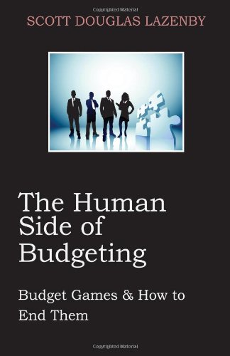 The Human Side of Budgeting: Budget Games and How to End Them: Lazenby, Scott Douglas