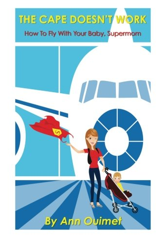 9781490317069: The Cape Doesn't Work: How To Fly With Your Baby, Supermom