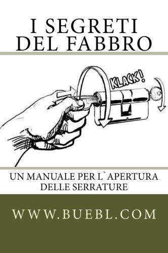 9781490319551: I segreti del fabbro: Un manuale per l`apertura delle serrature (Italian Edition)