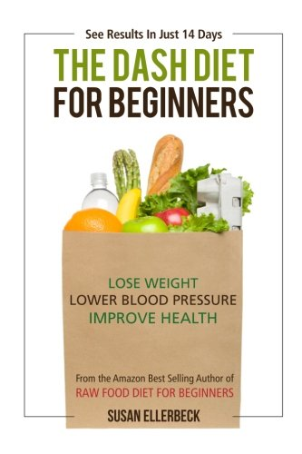 9781490320342: Dash Diet For Beginners: Lose Weight, Lower Blood Pressure, and Improve Your Health