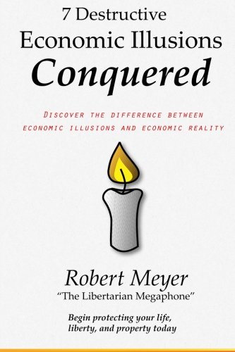 9781490324012: 7 Destructive Economic Illusions Conquered: Discover the Difference Between Economic Illusions and Economic Reality