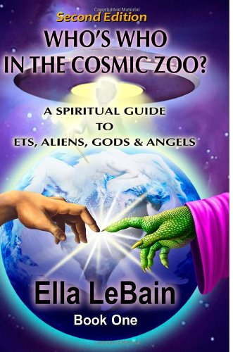 9781490325453: Who's Who in the Cosmic Zoo?: A Spiritual Guide to ET's, Aliens, Gods & Angels