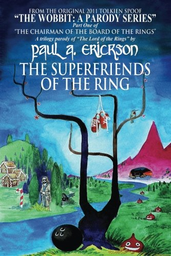 The Superfriends Of The Ring: A parody of Tolkien's Fellowship Of The Ring (The Wobbit: A Parody Series) (Volume 2) (1490326472) by Erickson, Paul A.