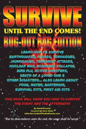 9781490326573: Survive Until The End Comes - (Bug-Out Bag Edition): Survive Earthquakes, Floods, Tornadoes, Hurricanes, Terrorist Attacks, War, Bird Flu, Shooters, & ... Water, Bartering, First Aid & Survival Kits