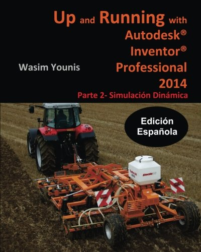 9781490326962: Up and Running with Autodesk Inventor Professional 2014: Parte 2 - Simulacion Dinamica (Spanish Edition)