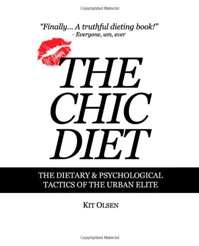 9781490327907: The Chic Diet: The Dietary & Psychological Tactics of the Urban Elite