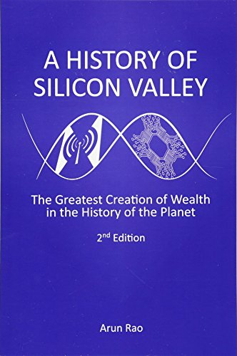 9781490330402: A History of Silicon Valley: The Greatest Creation of Wealth in the History of the Planet, 2nd Edition