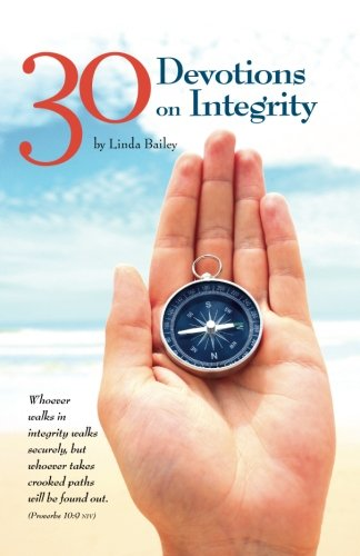 9781490331638: 30 Devotions On Integrity: Devotions from Daily-Devotional.org (Daily Devotions by Linda Bailey) (Volume 1)
