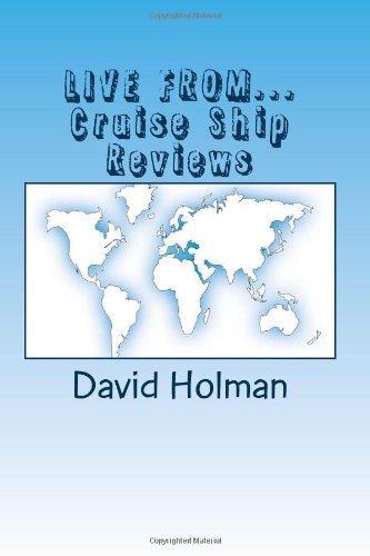 LIVE FROM.Cruise Ship Reviews (Dave Holman's Travel Blog): Holman, Mr David