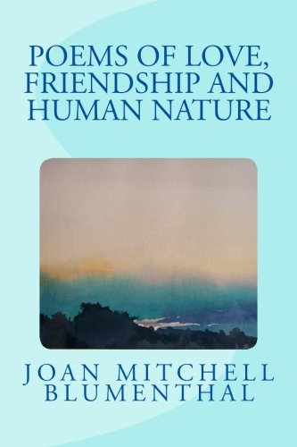 Poems of Love, Friendship and Human Nature: Joan Mitchell Blumenthal