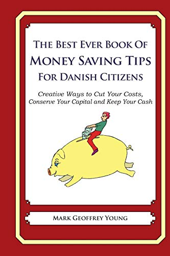 9781490341019: The Best Ever Book of Money Saving Tips for Danish Citizens: Creative Ways to Cut Your Costs, Conserve Your Capital And Keep Your Cash