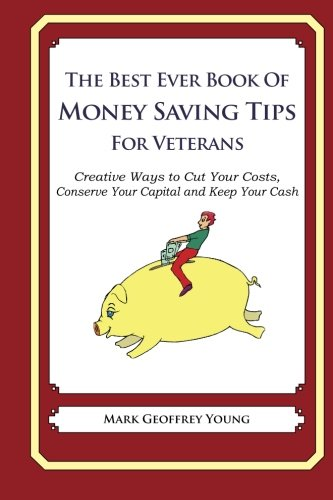 9781490341491: The Best Ever Book of Money Saving Tips for Veterans: Creative Ways to Cut Your Costs, Conserve Your Capital And Keep Your Cash