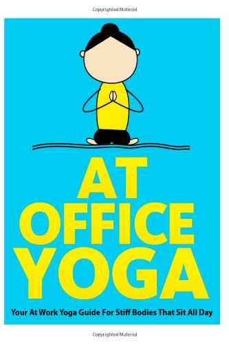 9781490343273: At Office Yoga: Your At Work Yoga Guide For Stiff Bodies That Sit All Day (Just Do Yoga) (Volume 7)