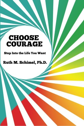 9781490343303: Choose Courage: Step Into the Life You Want