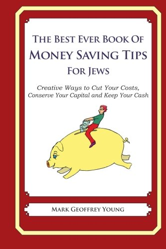 9781490343471: The Best Ever Book of Money Saving Tips for Jews: Creative Ways to Cut Your Costs, Conserve Your Capital And Keep Your Cash