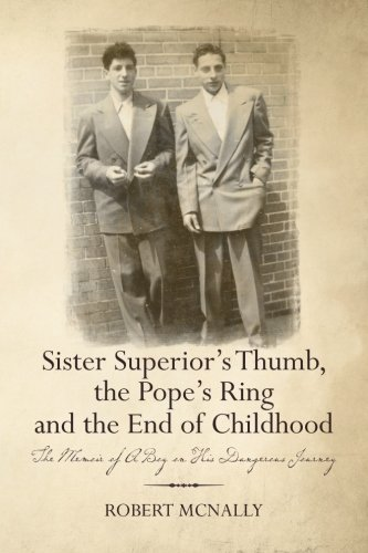 9781490344485: Sister Superior's Thumb, the Pope's Ring and the End of Childhood: The Memoir of A Boy on His Dangerous Journey