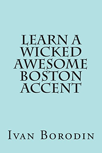 9781490345994: Learn a Wicked Awesome Boston Accent