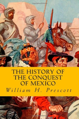 9781490346700: The History of the Conquest of Mexico