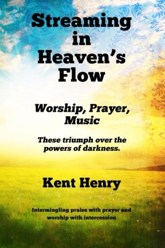 9781490347752: Streaming in Heaven's Flow: Worship, Prayer, Music