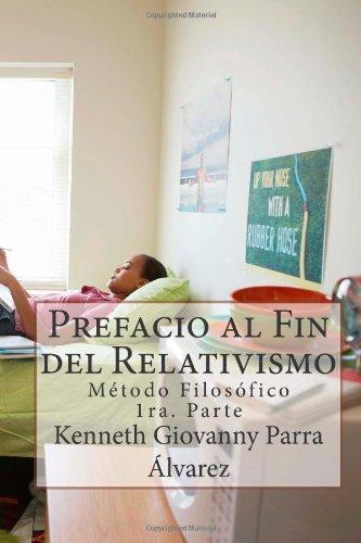 9781490348537: Prefacio al Fin del Relativismo: Método Filosófico 1ra. Parte (Fin de la Confusión) (Volume 1) (Spanish Edition)