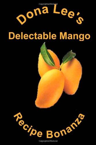 9781490348872: Dona Lee's Delectable Mango Recipe Bonanza