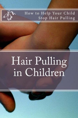 9781490351971: Hair Pulling in Children: How to Help Your Child Stop Hair Pulling