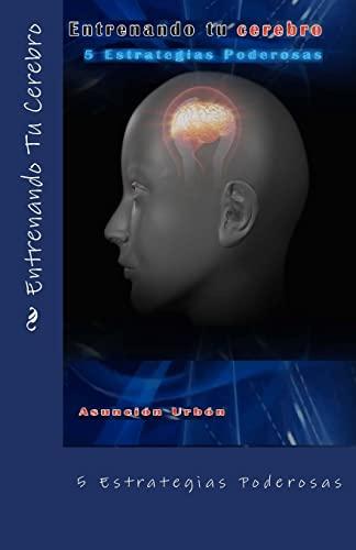 9781490352541: Entrenando Tu Cerebro.: 5 Estrategias Poderosas (Spanish Edition)