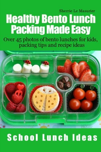 9781490353951: Healthy Bento Lunch Packing Made Easy: Over 45 photos of bento lunches for kids, packing tips and recipe ideas (School Lunch Ideas) (Volume 2)