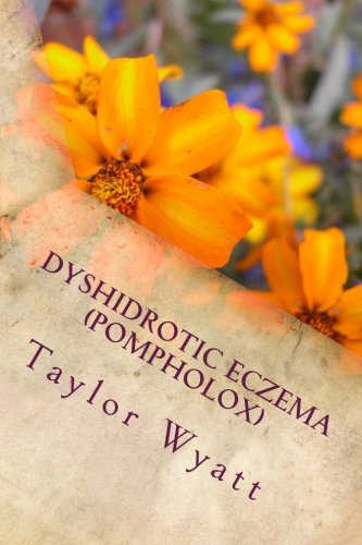 9781490355122: Dyshidrotic Eczema (Pompholox): Seeking Relief from the Itch and Blisters
