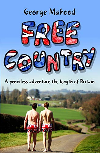 Free Country: A Penniless Adventure the Length of Britain: Mahood, George