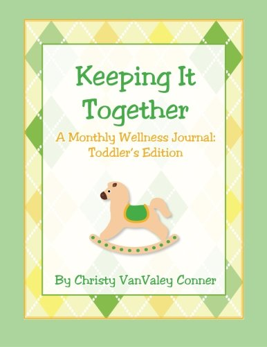 9781490360485: Keeping It Together: Toddler's Edition: A Monthly Wellness Journal