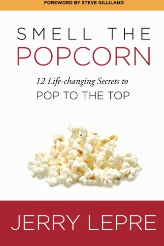 9781490360928: Smell The Popcorn: 12 Life-changing Secrets to Pop to the Top