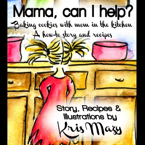 9781490361703: Mama, can I help? Baking cookies with mom in the kitchen, A how-to story and recipes