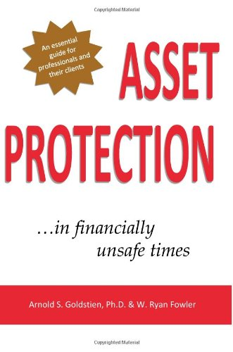 Asset Protection: ...in Financially Unsafe Times: Goldstein, Arnold S.; Fowler, W. Ryan