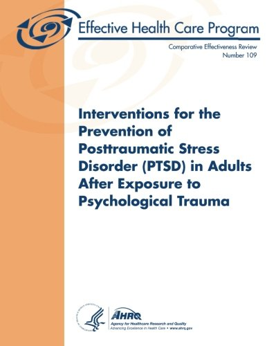 9781490363608: Interventions for the Prevention of Posttraumatic Stress Disorder (PTSD) in Adults After Exposure to Psychological Trauma: Comparative Effectiveness Review Number 109