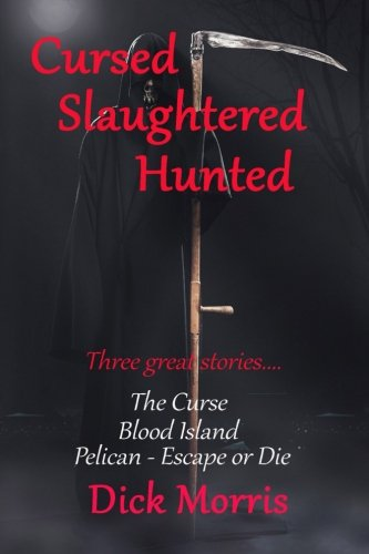 Cursed Slaughtered Hunted: Three great stories (1490364307) by Dick Morris