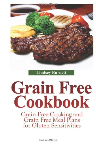 9781490365572: Grain Free Cookbook: Grain Free Cooking and Grain Free Meal Plans for Gluten Sensitivities