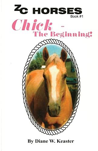 9781490368030: Chick-The Beginning (ZC Horses) (Volume 1)