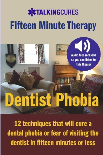9781490372433: Dentist Phobia - Fifteen Minute Therapy: 12 techniques that will cure a dental phobia or fear of going to the dentist in fifteen minutes or less