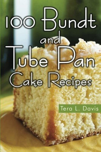 9781490372723: 100 Bundt and Tube Pan Cake Recipes