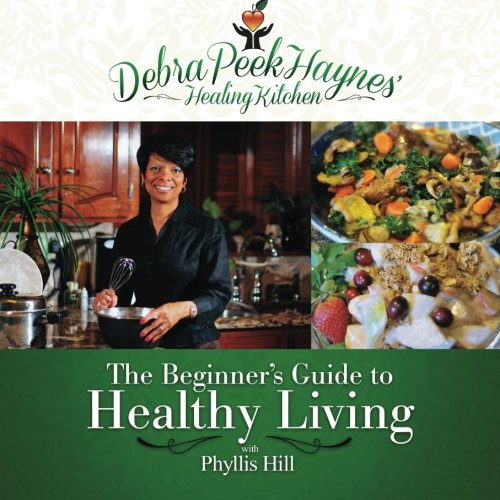 9781490373461: Debra Peek-Haynes' Healing Kitchen: The Beginners Guide to Healthy Living